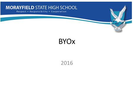 BYOx 2016. Why consider BYOx? How will BYOx work at this school? Student and parent responsibilities. Topics.