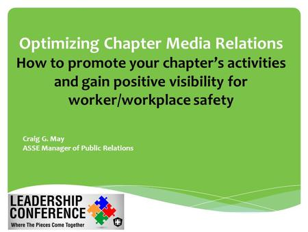 Optimizing Chapter Media Relations How to promote your chapter's activities and gain positive visibility for worker/workplace safety  Craig G. May  ASSE.