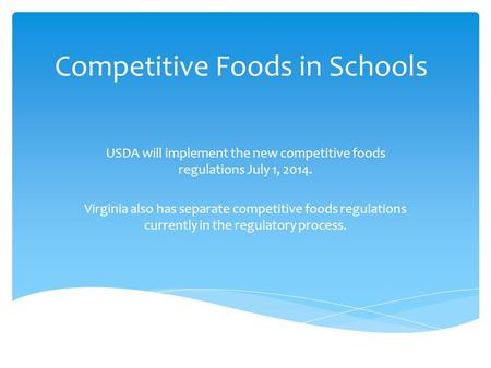 Competitive Foods in Schools USDA will implement the new competitive foods regulations July 1, 2014. Virginia also has separate competitive foods regulations.