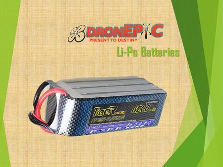 Li-Po Batteries. Why Li-Po battery is used? Light Weight Have large capacities i.e. they hold lots of power in a small package High discharge rates to.