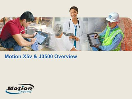 Motion X5v & J3500 Overview. What's New?  New Processors.. We jumped a series of processor families Intel ® Core TM vPro TM technology provides increased.
