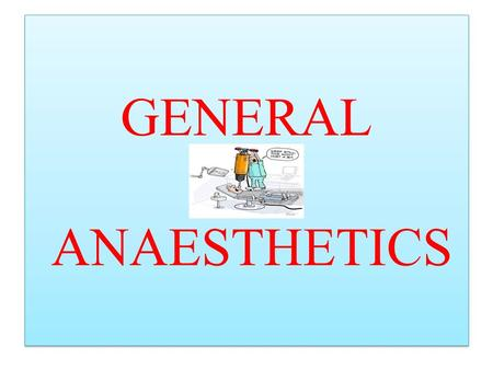 GENERAL ANAESTHETICS. What is the general anaesthetics ? A general anaesthetic is an agent used to produce a reversible loss of consciousness and sensation.