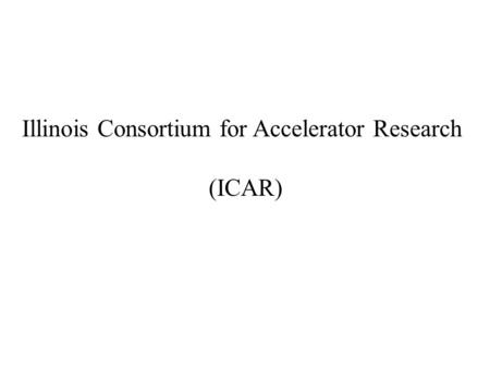 Illinois Consortium for Accelerator Research (ICAR)