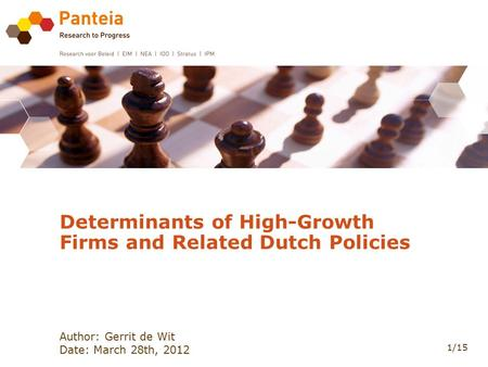 Author: Gerrit de Wit Date: March 28th, 2012 Determinants of High-Growth Firms and Related Dutch Policies 1/15.