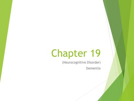 Chapter 19 (Neurocognitive Disorder) Dementia. Definition Dementia is an acquired, usually progressive generalized impairment of intellect, memory and.