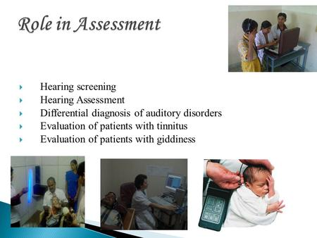  Hearing screening  Hearing Assessment  Differential diagnosis of auditory disorders  Evaluation of patients with tinnitus  Evaluation of patients.
