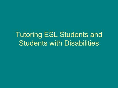 Tutoring ESL Students and Students with Disabilities.