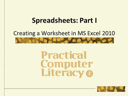 Spreadsheets: Part I Creating a Worksheet in MS Excel 2010 1.