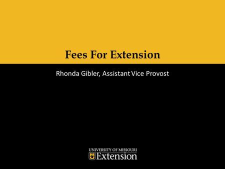 Fees For Extension Rhonda Gibler, Assistant Vice Provost.