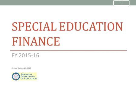 SPECIAL EDUCATION FINANCE FY 2015-16 Revised October 27, 2015 1.