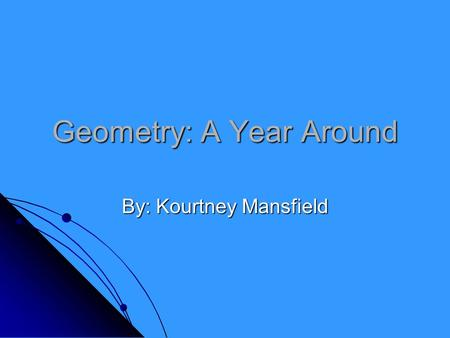 Geometry: A Year Around By: Kourtney Mansfield. Chapter 1: Points, Lines, and Planes Point – Has no dimension. Usually represented by a small dot. Point.
