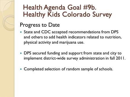 Progress to Date State and CDC accepted recommendations from DPS and others to add health indicators related to nutrition, physical activity and marijuana.