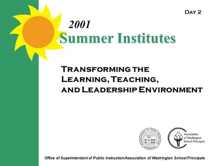 Transforming the Learning, Teaching, and Leadership Environment Summer Institutes 2001 Office of Superintendent of Public Instruction/Association of Washington.