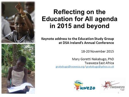 Reflecting on the Education for All agenda in 2015 and beyond Keynote address to the Education Study Group at DSA Ireland's Annual Conference 18-20 November.