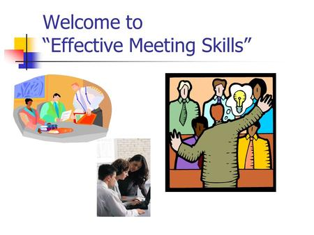 "Welcome to ""Effective Meeting Skills"". Objectives Be able to plan and prepare a productive team meeting Conduct an effective meeting using interaction."