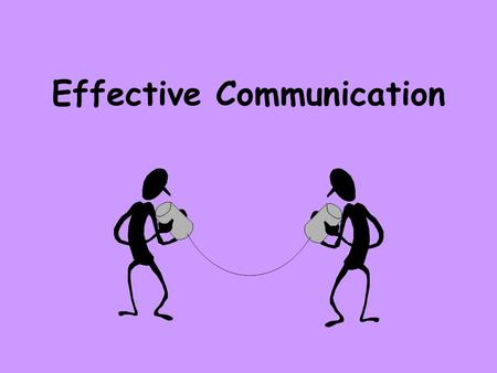 Effective Communication. Communication is defined as the transmission of information, thought, or feeling so that it is satisfactorily received or understood.