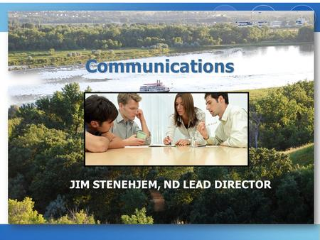 Communications JIM STENEHJEM, ND LEAD DIRECTOR. 1 Welcome to Communication Styles Oh, would some power the gift give us, To see ourselves as others see.