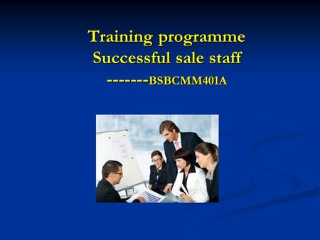 Training programme Successful sale staff ------- BSBCMM401A.