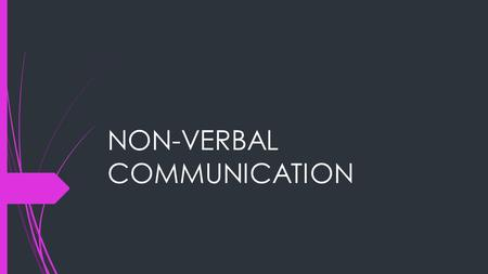 NON-VERBAL COMMUNICATION. What is non-verbal communication?