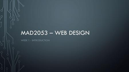 MAD2053 – WEB DESIGN WEEK 1 - INTRODUCTION. CLASS DAY TUESDAY 4pm to 6pm – Lecture/In Class Discussions/ Consultations at AR0002 WEDNESDAY (Mr. Imran)
