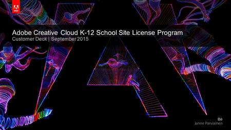 © 2015 Adobe Systems Incorporated. All Rights Reserved. Adobe Confidential. Adobe Creative Cloud K-12 School Site License Program Customer Deck | September.
