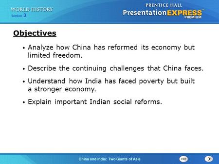 Section 3 China and India: Two Giants of Asia Analyze how China has reformed its economy but limited freedom. Describe the continuing challenges that China.