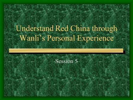 Understand Red China through Wanli's Personal Experience Session 5.