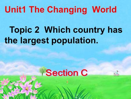 Unit1 The Changing World Topic 2 Which country has the largest population.