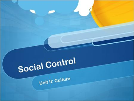 Social Control Unit II: Culture. Social Control Every society develops norms that reflect the cultural values its members consider important For society.