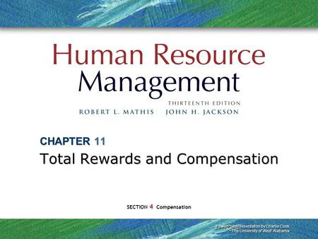 PowerPoint Presentation by Charlie Cook The University of West Alabama SECTION 4 Compensation CHAPTER 11 Total Rewards and Compensation.
