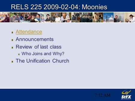 7:12 AM RELS 225 2009-02-04: Moonies Attendance Announcements Review of last class Who Joins and Why? The Unification Church.