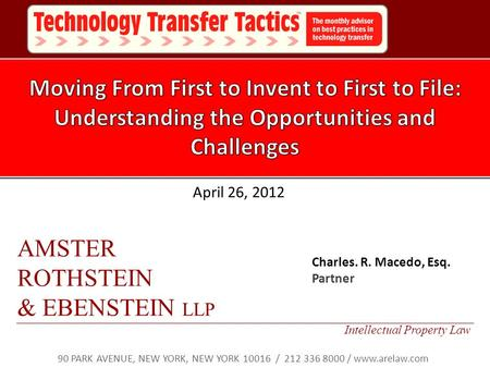April 26, 2012 Charles. R. Macedo, Esq. Partner AMSTER ROTHSTEIN & EBENSTEIN LLP Intellectual Property Law 90 PARK AVENUE, NEW YORK, NEW YORK 10016 / 212.