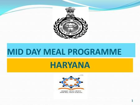 MID DAY MEAL PROGRAMME HARYANA 1. Children covered in 2010-11& 2011-12 Types of Schools Enrolment in 2010-11 Beneficiers in 2010-11 Enrolment in 2011-12.