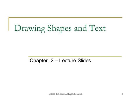 (c)2006 E.S.Boese All Rights Reserved.1 Drawing Shapes and Text Chapter 2 – Lecture Slides.