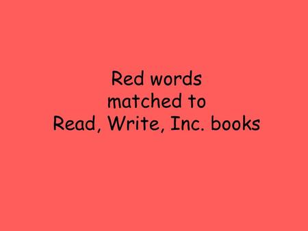 Red words matched to Read, Write, Inc. books. Ditties red words.