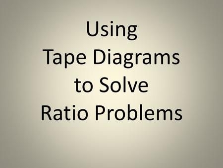 Using Tape Diagrams to Solve Ratio Problems. Learning Goal: I can solve real-world ratio problems using a tape diagram.