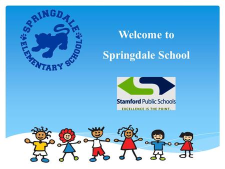 Welcome to Springdale School. Today's Purpose 1.Welcome you to our school 2.Inform you of our program 3.Answer your questions Gloria Manna, Principal.