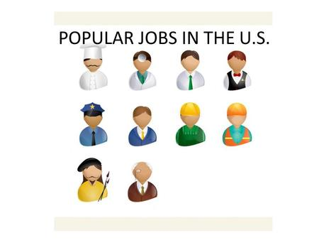 POPULAR JOBS IN THE U.S.. 1. Retail Salespeople Perhaps a testament to consumerism, retail salespeople rank No. 1 in job popularity. Besides great communication.