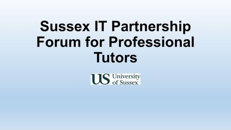 Sussex IT Partnership Forum for Professional Tutors.