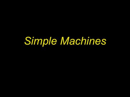 Simple Machines. First, rank the following words from 0-5 (0= you have never heard of this word & 5= you know the word VERY well). Second, explain what.