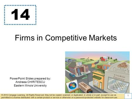 PowerPoint Slides prepared by: Andreea CHIRITESCU Eastern Illinois University 14 Firms in Competitive Markets © 2015 Cengage Learning. All Rights Reserved.