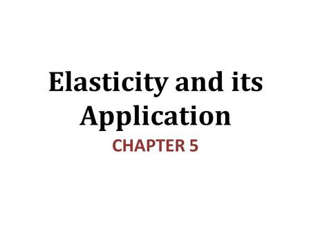Elasticity and its Application CHAPTER 5. In this chapter, look for the answers to these questions: What is elasticity? What kinds of issues can elasticity.