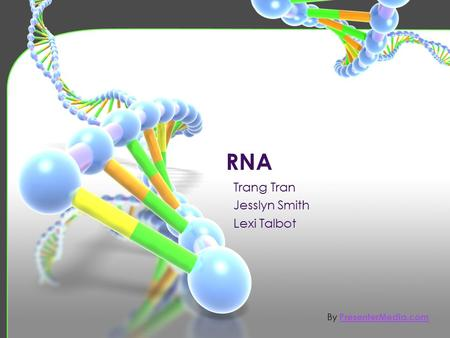 RNA By PresenterMedia.com PresenterMedia.com. DNA is located in the nucleus of eukaryotic cells A strand of DNA is moved from the nucleus out into the.
