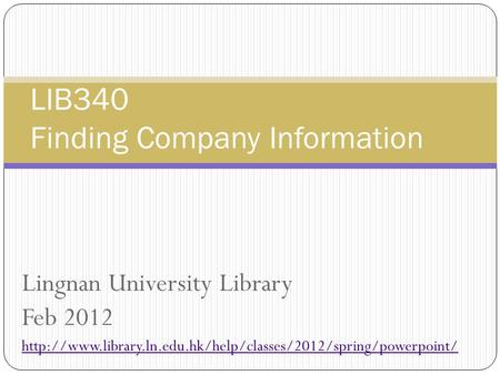 Lingnan University Library Feb 2012  LIB340 Finding Company Information.