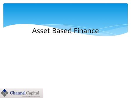 Asset Based Finance Case Studies 1. Scenario Company has decided to deploy a new software application (CRM, ERP, FINANCE, etc…) required to improve productivity,