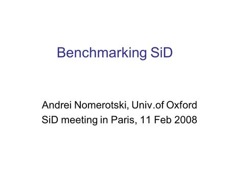 Benchmarking SiD Andrei Nomerotski, Univ.of Oxford SiD meeting in Paris, 11 Feb 2008.