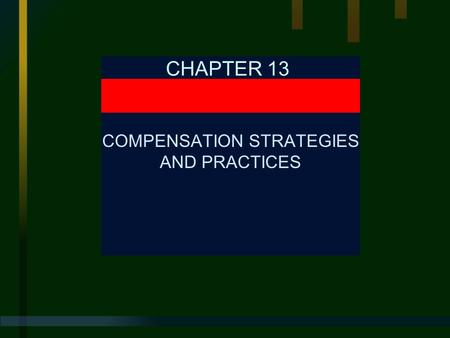 CHAPTER 13 COMPENSATION STRATEGIES AND PRACTICES.