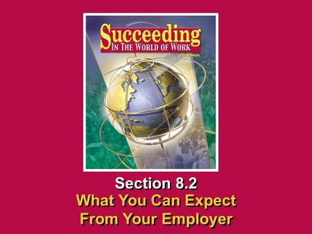 Chapter 8 Beginning a New JobSucceeding in the World of Work What You Can Expect From Your Employer 8.2 SECTION OPENER / CLOSER INSERT BOOK COVER ART Section.
