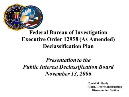 Federal Bureau of Investigation Executive Order 12958 (As Amended) Declassification Plan Presentation to the Public Interest Declassification Board November.