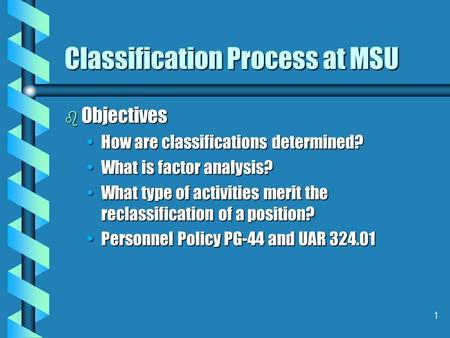 1 Classification Process at MSU b Objectives How are classifications determined?How are classifications determined? What is factor analysis?What is factor.
